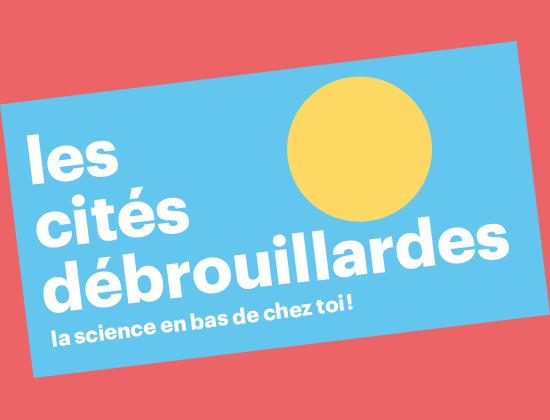 Les Cités Débrouillardes: la science en bas de chez toi!
